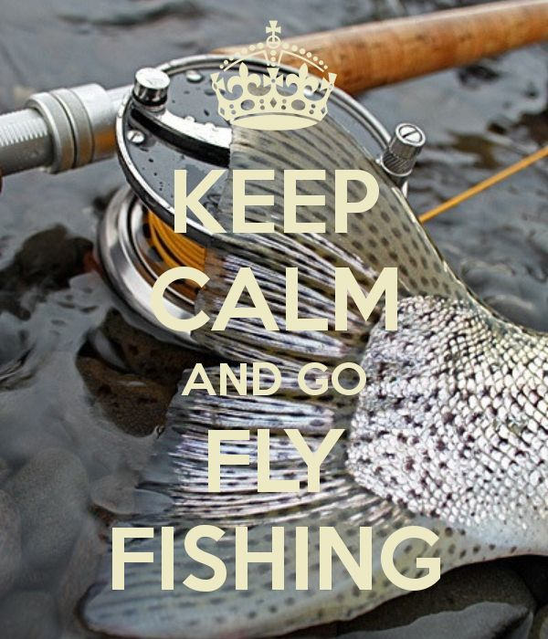 KEEP CALM AND GO FLY FISHING - by JMK. Can't wait to use my new fly rod.