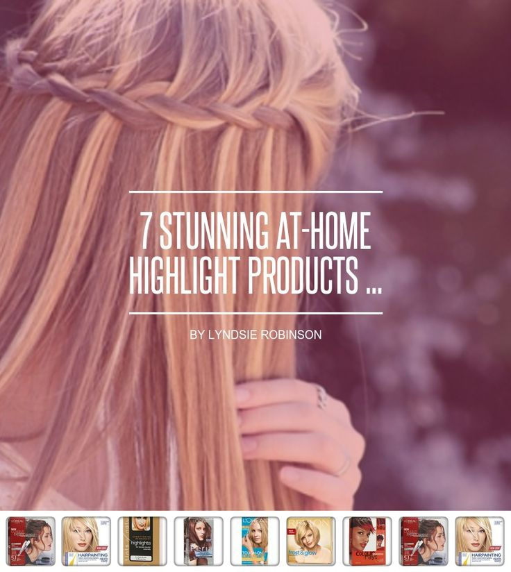 7 #Stunning at-Home Highlight Products ... - Hair
