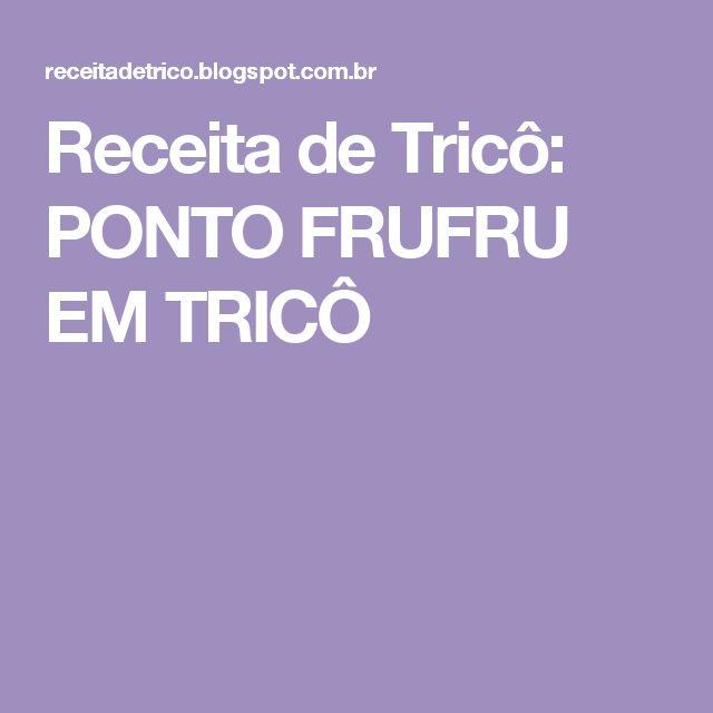 Receita de Tricô: PONTO FRUFRU EM TRICÔ