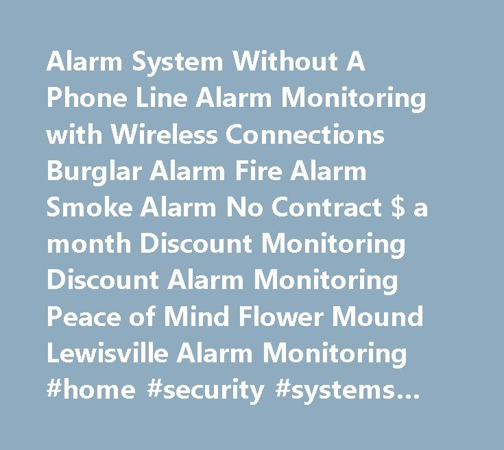 Alarm System Without A Phone Line Alarm Monitoring with Wireless Connections Burglar Alarm Fire Alarm Smoke Alarm No Contract $ a month Discount Monitoring Discount Alarm Monitoring Peace of Mind Flower Mound Lewisville Alarm Monitoring #home #security #systems #without #landline…