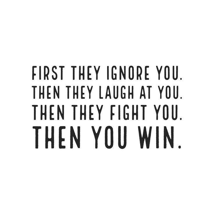 First They Ignore You Then They Laugh At You Then They Fight You Then You Win Poster By Ideasforartists Laugh At Yourself Winning Quotes True Quotes