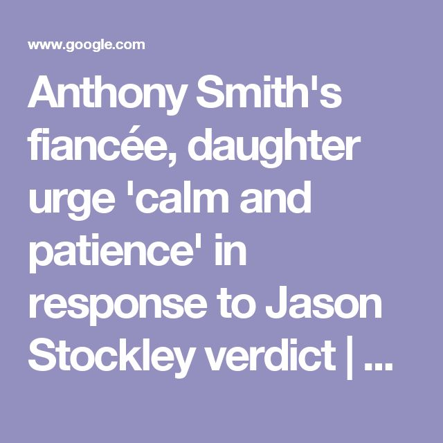 Anthony Smith's fiancée, daughter urge 'calm and patience' in response to Jason Stockley verdict | Law and order | stltoday.com