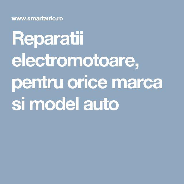 Reparatii electromotoare, pentru orice marca si model auto