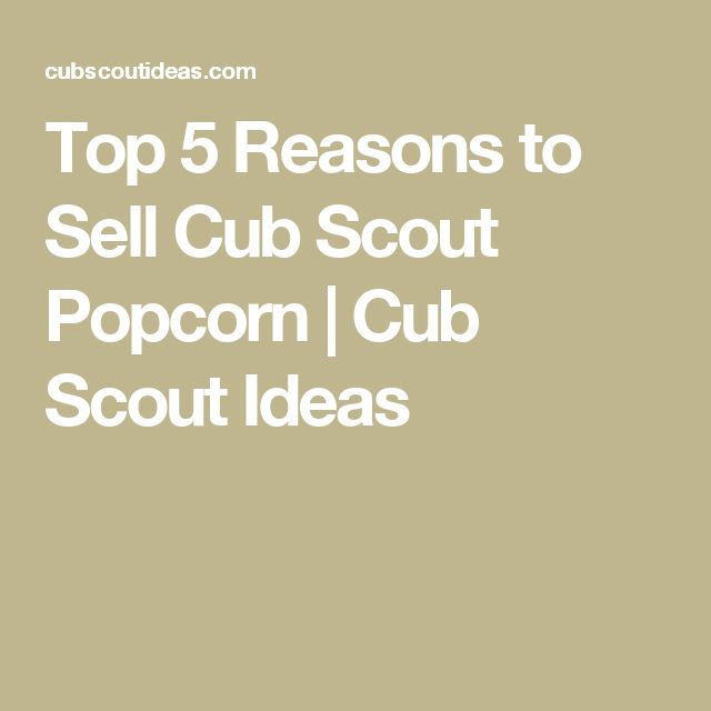 Top 5 Reasons to Sell Cub Scout Popcorn | Cub Scout Ideas