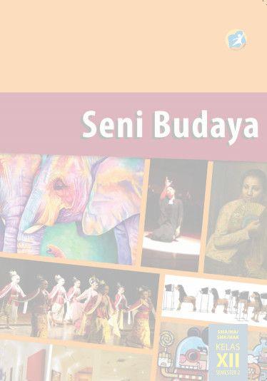 Download Buku Siswa Kurikulum 2013 SMA/SMK/MAN Kelas 12 Seni Budaya Semester 2