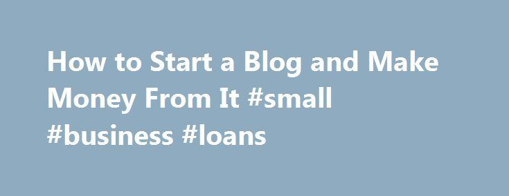 How to Start a Blog and Make Money From It #small #business #loans http://busines.remmont.com/how-to-start-a-blog-and-make-money-from-it-small-business-loans/  #work from home ideas # How to Start a Blog and Make Money From It This post includes affiliate links. If you want to work from home and make money blogging, then you need to have the right tools, resources, and information to guide your way. With an overwhelming amount of information on the web […]