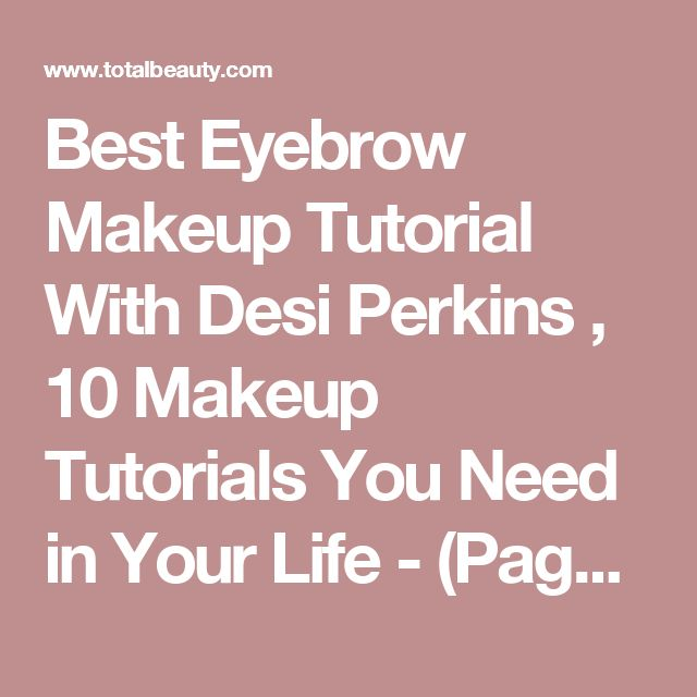 Best Eyebrow Makeup Tutorial With Desi Perkins , 10 Makeup Tutorials You Need in Your Life - (Page 10)