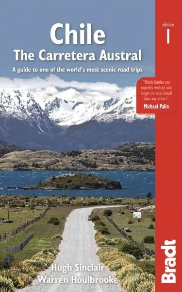Bradt Country Guide Chile: The Carretera Austral: a Guide to One of the World's Most Scenic Road Trips