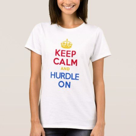 KEEP CALM and HURDLE ON T-Shirt - click to get yours right now!
