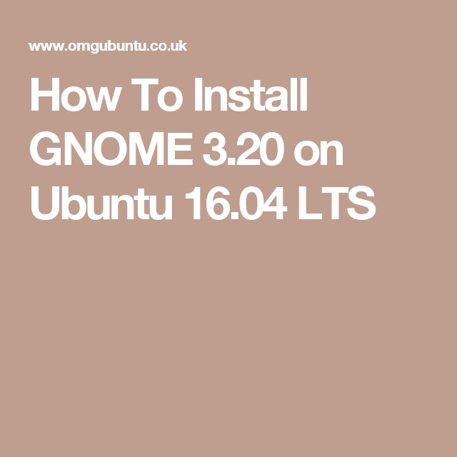 How To Install GNOME 3.20 on Ubuntu 16.04 LTS