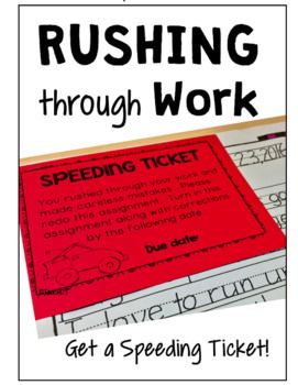 Speeding ticket for students who rush through their work.By request, I am listing my speeding ticket individually. This form is also included in the following files:BEHAVIOR 101 - 68 pages of charts, tips, and helpful forms for busy teachersBrag Tags, Speeding ticket, Goal setting, Traffic Light System, and more!CLASSROOM MANAGEMENT BUNDLEBehavior and Classroom Management forms including the speeding ticket