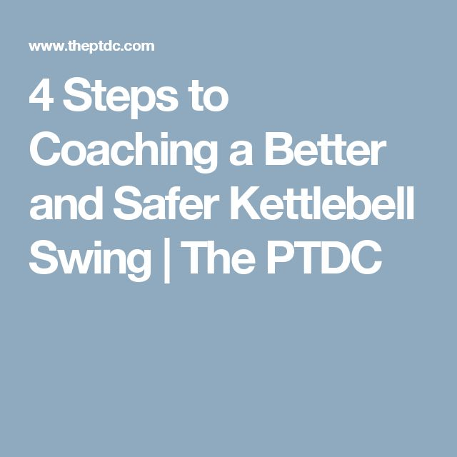 4 Steps to Coaching a Better and Safer Kettlebell Swing | The PTDC