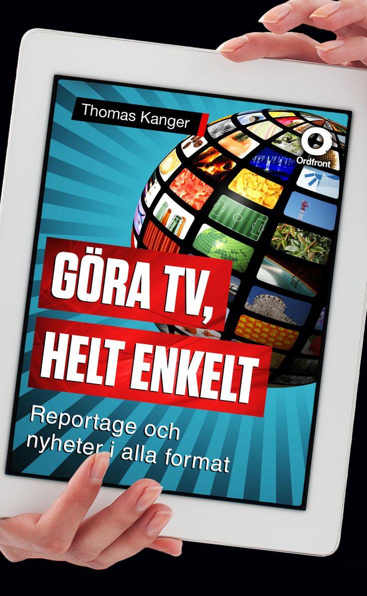 Göra tv, helt enkelt av Thomas Kanger. Utkommer på Ordfront förlag. Foton: Shutterstock.