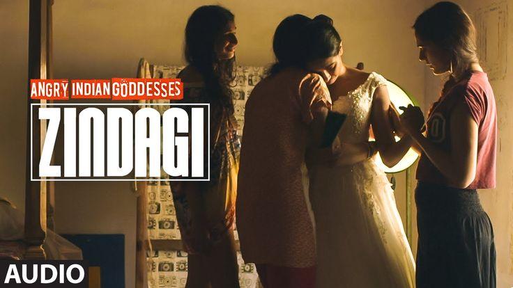 """Zindagi"" Full Song (Audio) | Angry Indian Goddesses | T-Series"