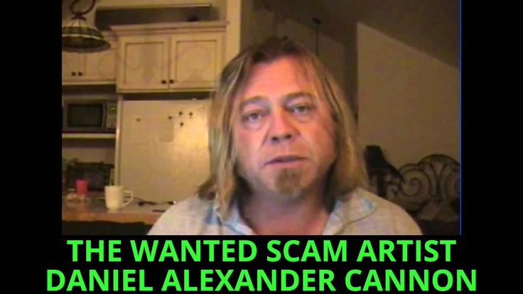 WANTED SCAM ARTIST DANIEL ALEXANDER CANNON RETURNS TO YOUTUBE