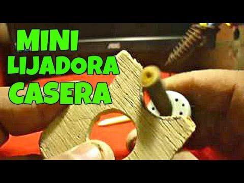 (1321) COMO HACER MINI LIJADORA CASERA PARA MANUALIDADES EXPERIMENTOS CASEROS UTILES 2017 - YouTube