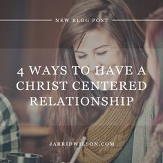 4 Ways To Have A Christ-Centered Relationship. Pin now read later
