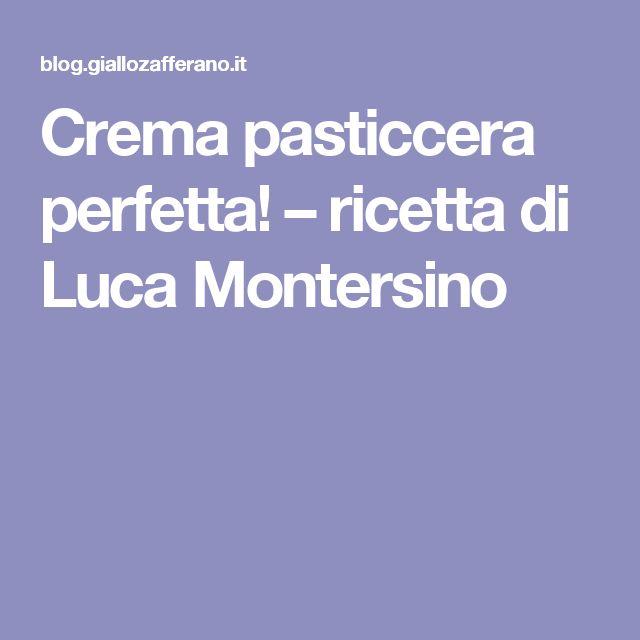 Crema pasticcera perfetta! – ricetta di Luca Montersino