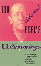 100 Selected Poems by e e cummings.  Contains one hundred of Cummings's wittiest and most profound poems, harvested from thirty-five of the most radically creative years in contemporary American poetry. These poems exhibit all the extraordinary lyricism, playfulness, technical ingenuity, and compassion for which Cummings is famous.