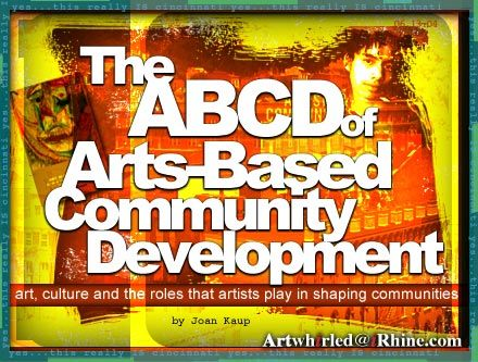 """Article from the nonprofit - iRhine.com - """"Arts-Based Community Development""""  Article describes how artists have helped shaped communities throughout time.  Good reference for engaging others."""