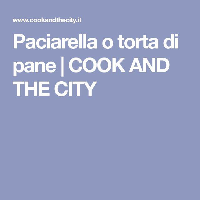 Paciarella o torta di pane | COOK AND THE CITY