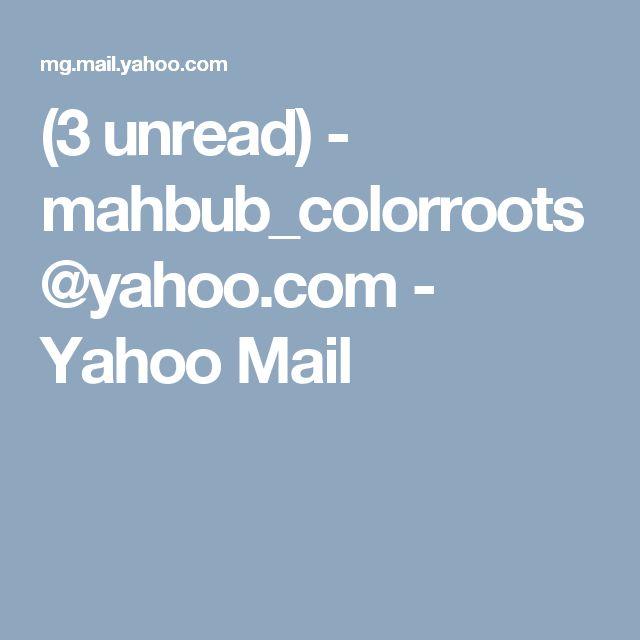 (3 unread) - mahbub_colorroots@yahoo.com - Yahoo Mail