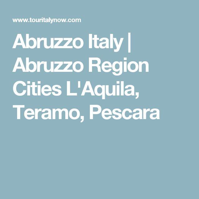 Abruzzo Italy   Abruzzo Region Cities L'Aquila, Teramo, Pescara