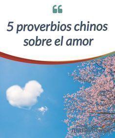 5 proverbios chinos sobre el amor Encuentra en estos 5 proverbios chinos sobre el #amor que te #ayudan a mejorar tus #relaciones íntimas #Curiosidades
