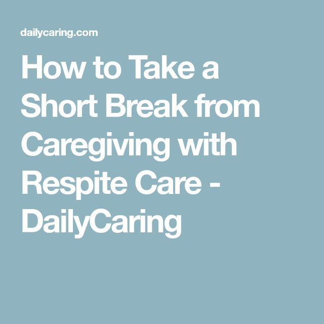 How to Take a Short Break from Caregiving with Respite Care - DailyCaring