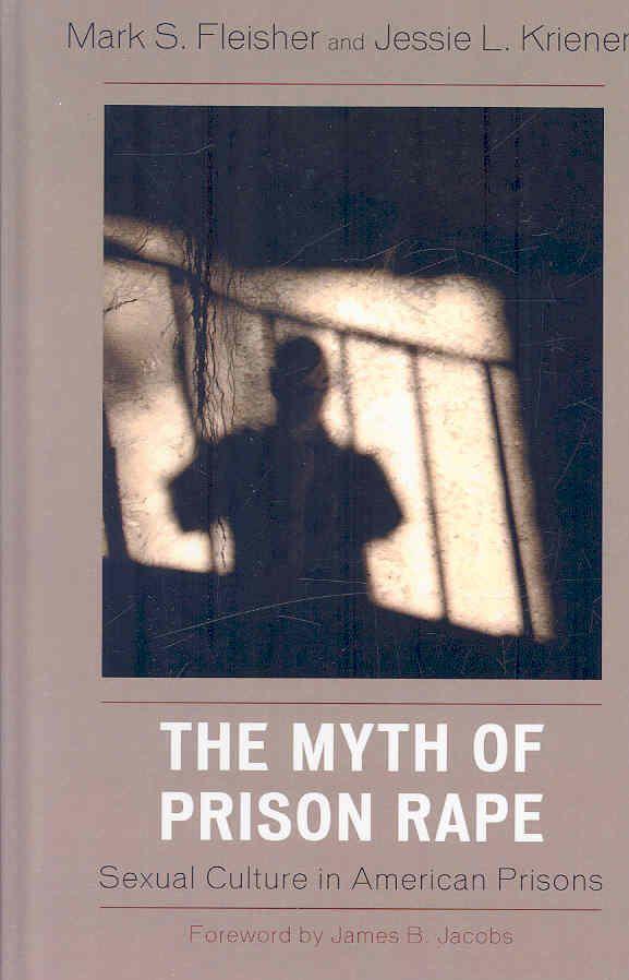 The Myth of Prison Rape: Sexual Culture in American Prisons