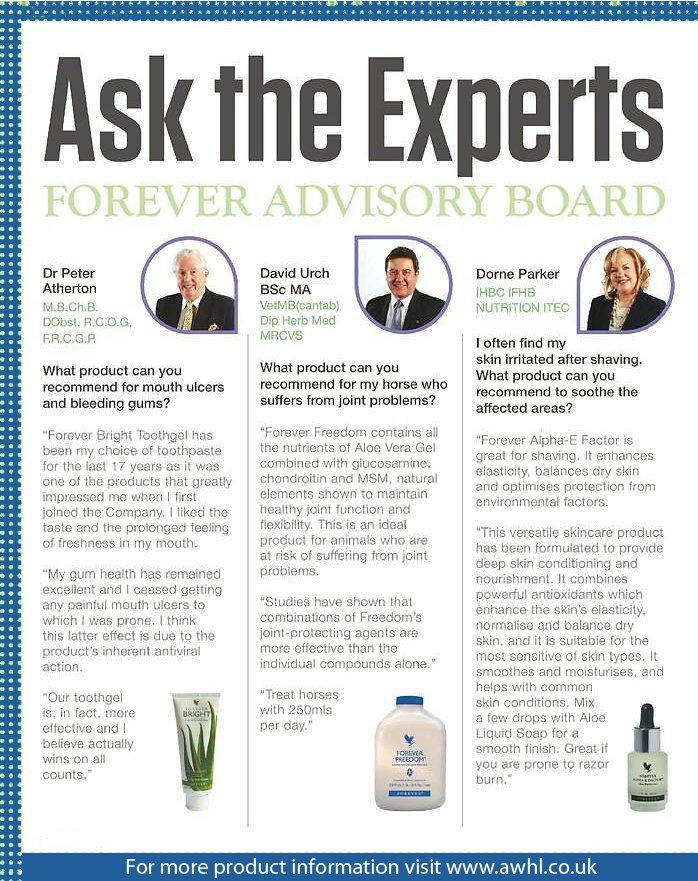 Ask the Experts - Issue 2.....Forever Advisory Board member's, Dr Peter Atherton, David Urch & Dorne Parker answers those everyday questions on how Aloe Vera based products can maintain and improve your everyday health and well-being.