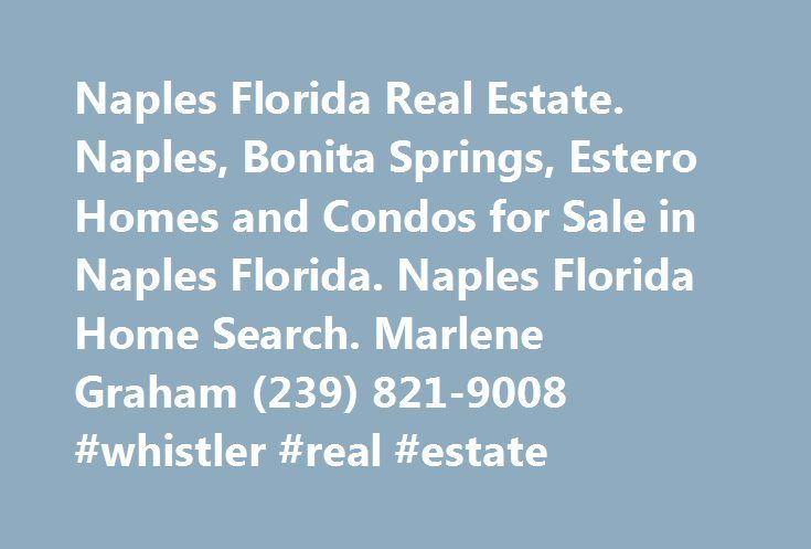 Naples Florida Real Estate. Naples, Bonita Springs, Estero Homes and Condos for Sale in Naples Florida. Naples Florida Home Search. Marlene Graham (239) 821-9008 #whistler #real #estate http://realestate.remmont.com/naples-florida-real-estate-naples-bonita-springs-estero-homes-and-condos-for-sale-in-naples-florida-naples-florida-home-search-marlene-graham-239-821-9008-whistler-real-estate/  #naples fl real estate #The post Naples Florida Real Estate. Naples, Bonita Springs, Estero Homes and…