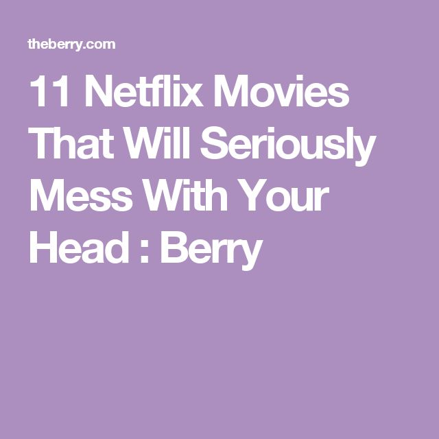11 Netflix Movies That Will Seriously Mess With Your Head : Berry