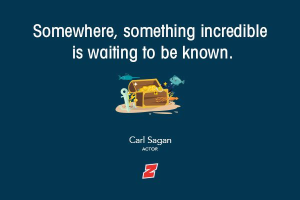 Somewhere, something incredible is waiting to be known.  Go and don't stop searching!  #qotd