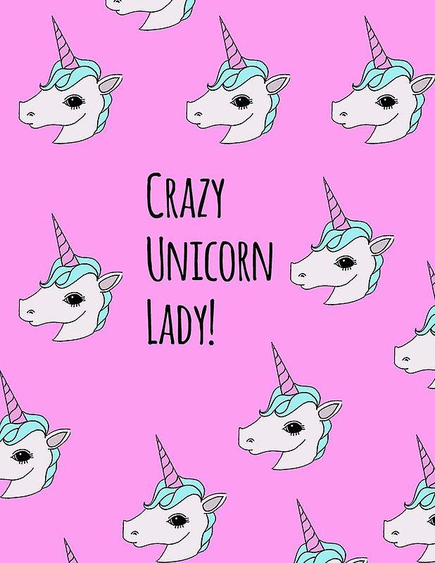 Crazy unicorn lady.                                                                                                                                                                                 More