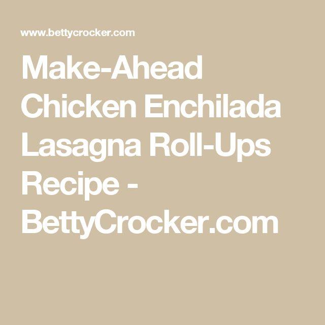Make-Ahead Chicken Enchilada Lasagna Roll-Ups Recipe - BettyCrocker.com