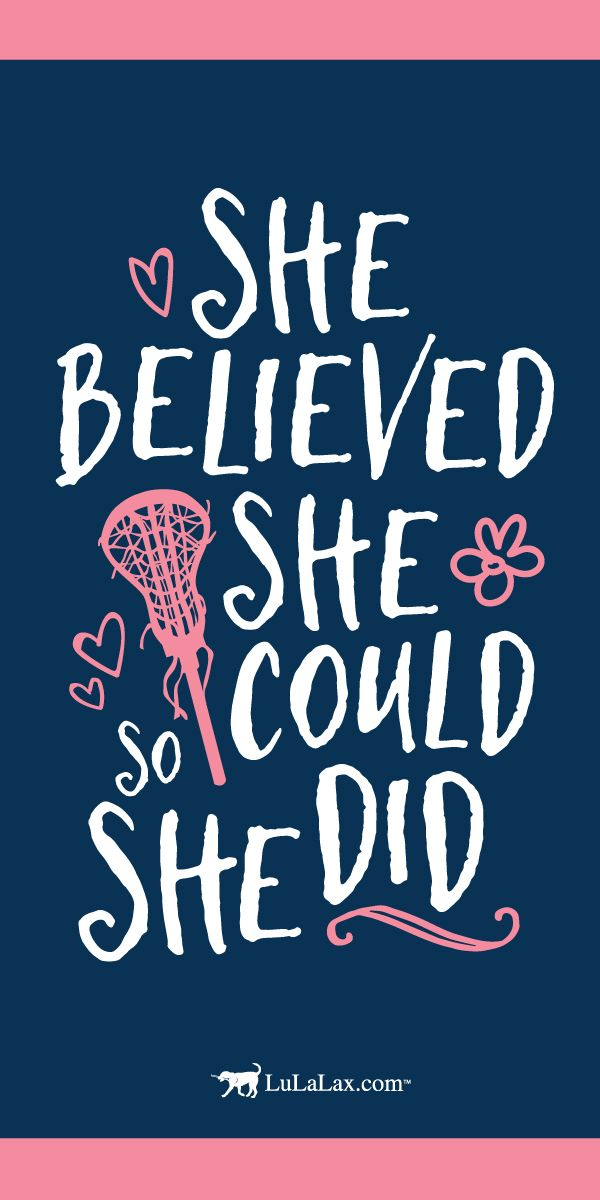 She Believed She Could So She Did! #laxgirl