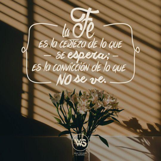 Hebreos 11:1 [ La fe ] Es, pues, la fe la certeza de lo que se espera, la…