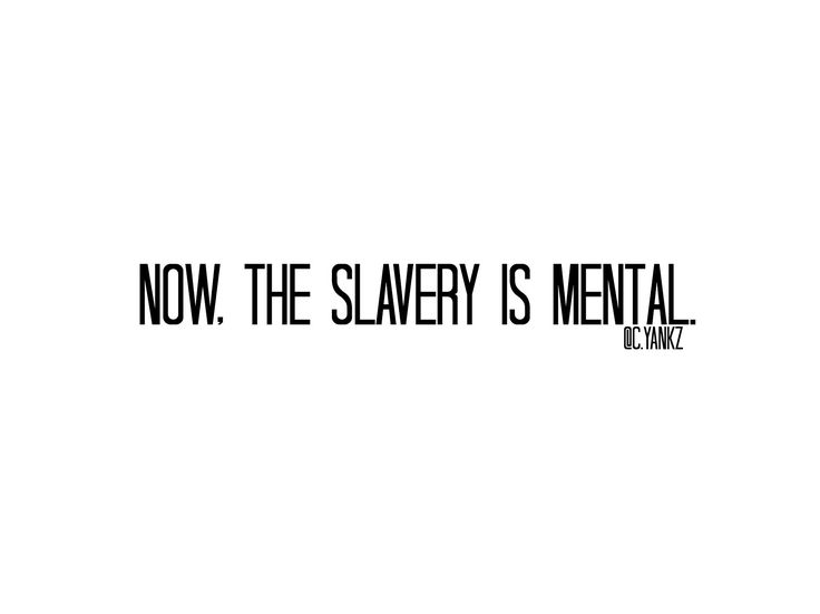 """""""Now, the slavery is mental.""""  @carlayankz  #quote #slavery #mental #restrospectiob #realtalk #society #cyankz #poetfromthenet #poetry #quotes #now #ourworld #mondialisation #mental #bnw #pinterest #instagrampoet #writing #write #atnight #thought #thinking #oursociety #iwrite #sometimes #quote #citation"""
