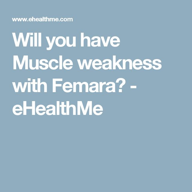 Will you have Muscle weakness with Femara? - eHealthMe