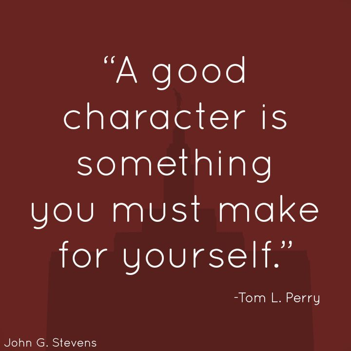 """""""A good #character is something you must make for yourself.-Tom L. Perry #LDS #LDSquote #mormon #mormonquote #wordsofwisdom"""