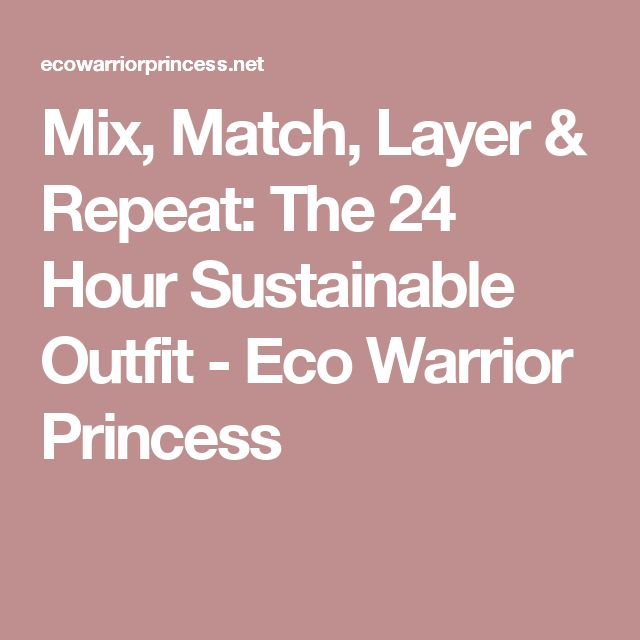 Mix, Match, Layer & Repeat: The 24 Hour Sustainable Outfit - Eco Warrior Princess