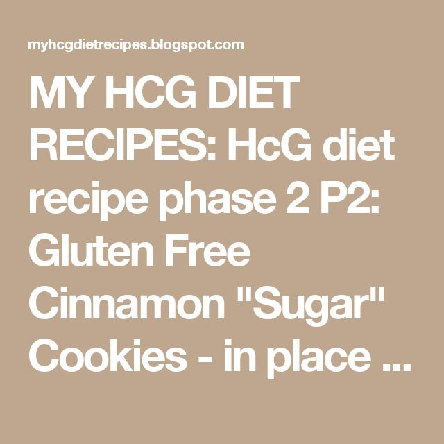 "MY HCG DIET RECIPES: HcG diet recipe phase 2 P2: Gluten Free Cinnamon ""Sugar"" Cookies - in place of melba toast or grissini bread stick"