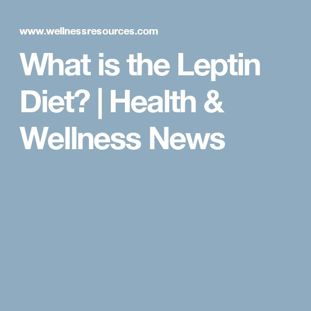 What is the Leptin Diet? | Health & Wellness News