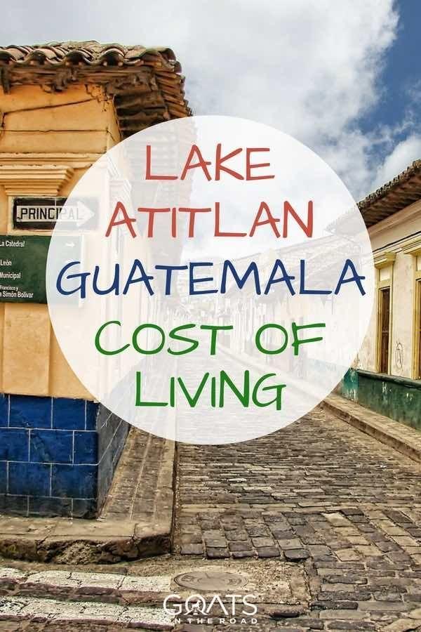 The Cost Of Living On Lake Atitlan Guatemala Goats On The Road Lake Atitlan Expat Life Guatemala