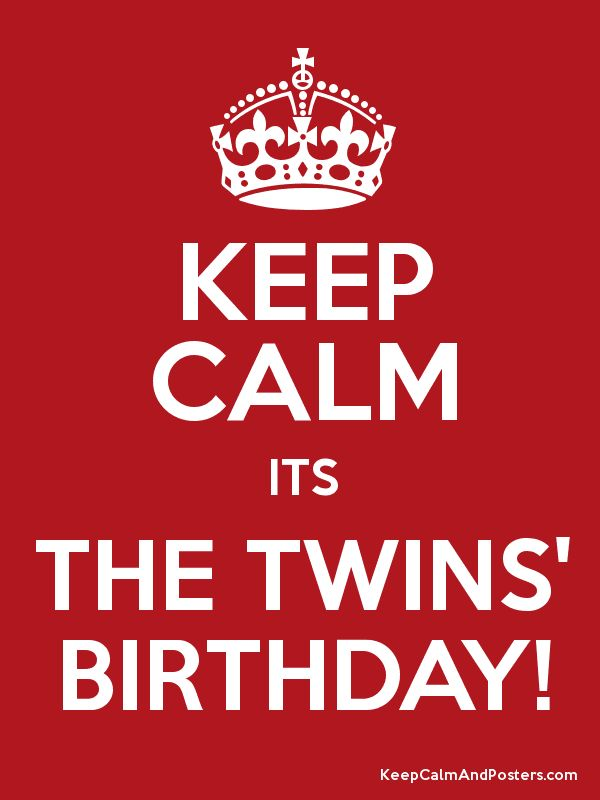 KEEP CALM ITS THE TWINS' BIRTHDAY! Poster