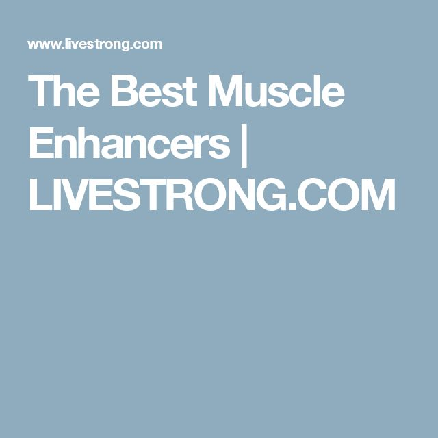 The Best Muscle Enhancers | LIVESTRONG.COM