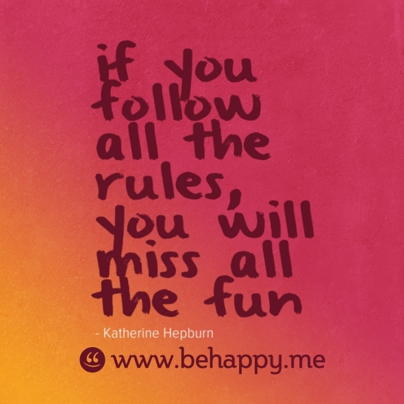 If you follow all the rules, you will miss all the fun #quote