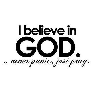 I believe in God. I believe in the POWER of pray. I