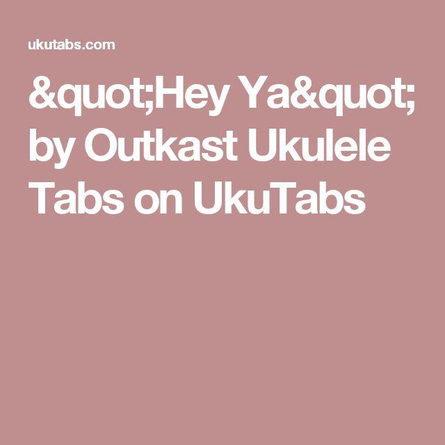 """Hey Ya"" by Outkast Ukulele Tabs on UkuTabs"